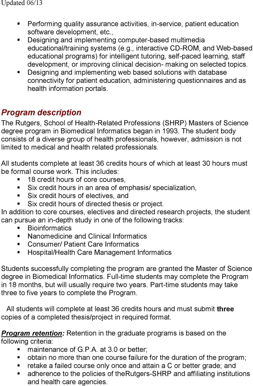 Program description The Rutgers, School of Health-Related Professions (SHRP) Masters of Science degree program in Biomedical Informatics began in 1993.