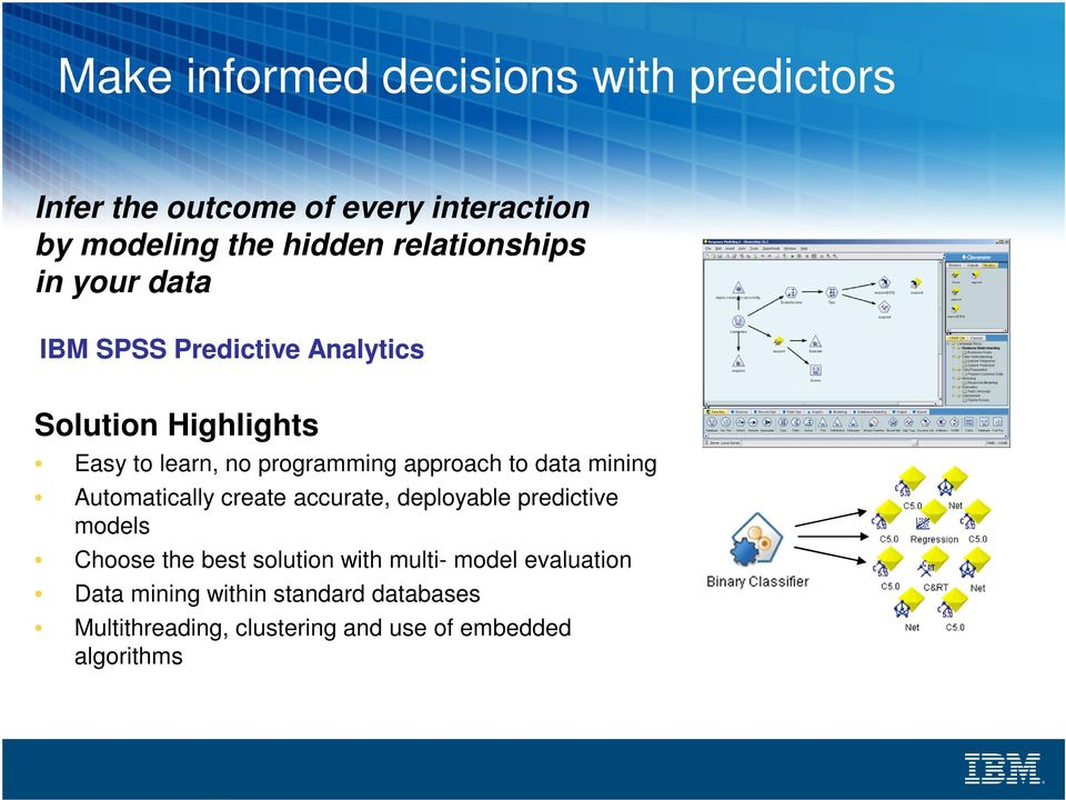 approach to data mining Automatically create accurate, deployable predictive models Choose the best solution