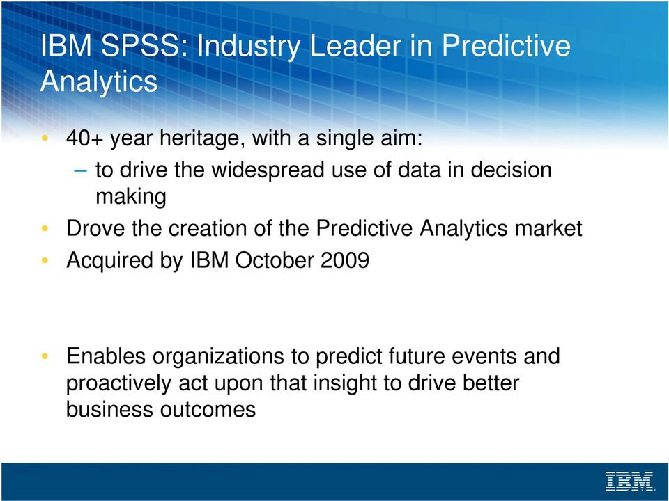 Predictive Analytics market Acquired by IBM October 2009 Enables organizations to