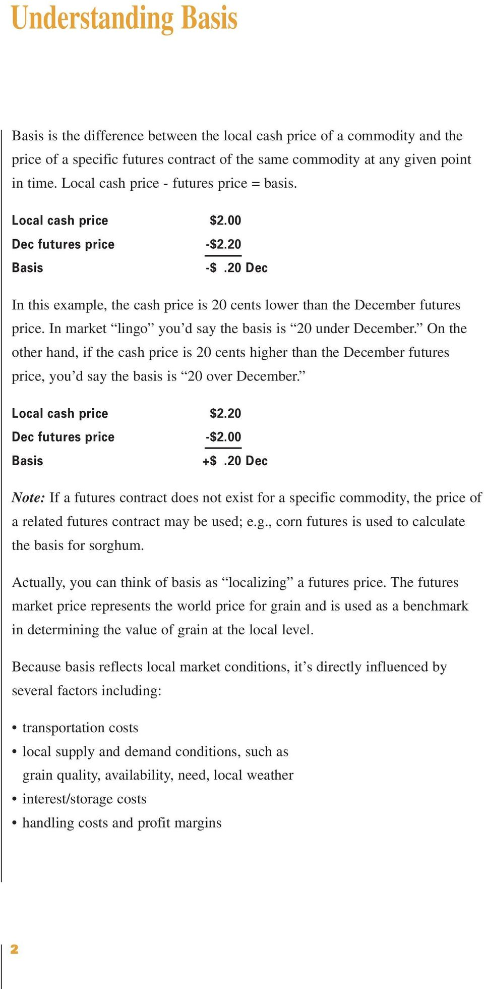 In market lingo you d say the basis is 20 under December. On the other hand, if the cash price is 20 cents higher than the December futures price, you d say the basis is 20 over December.