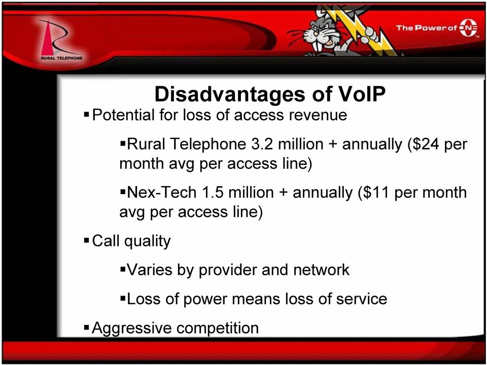 5 million + annually ($11 per month avg per access line) Call quality
