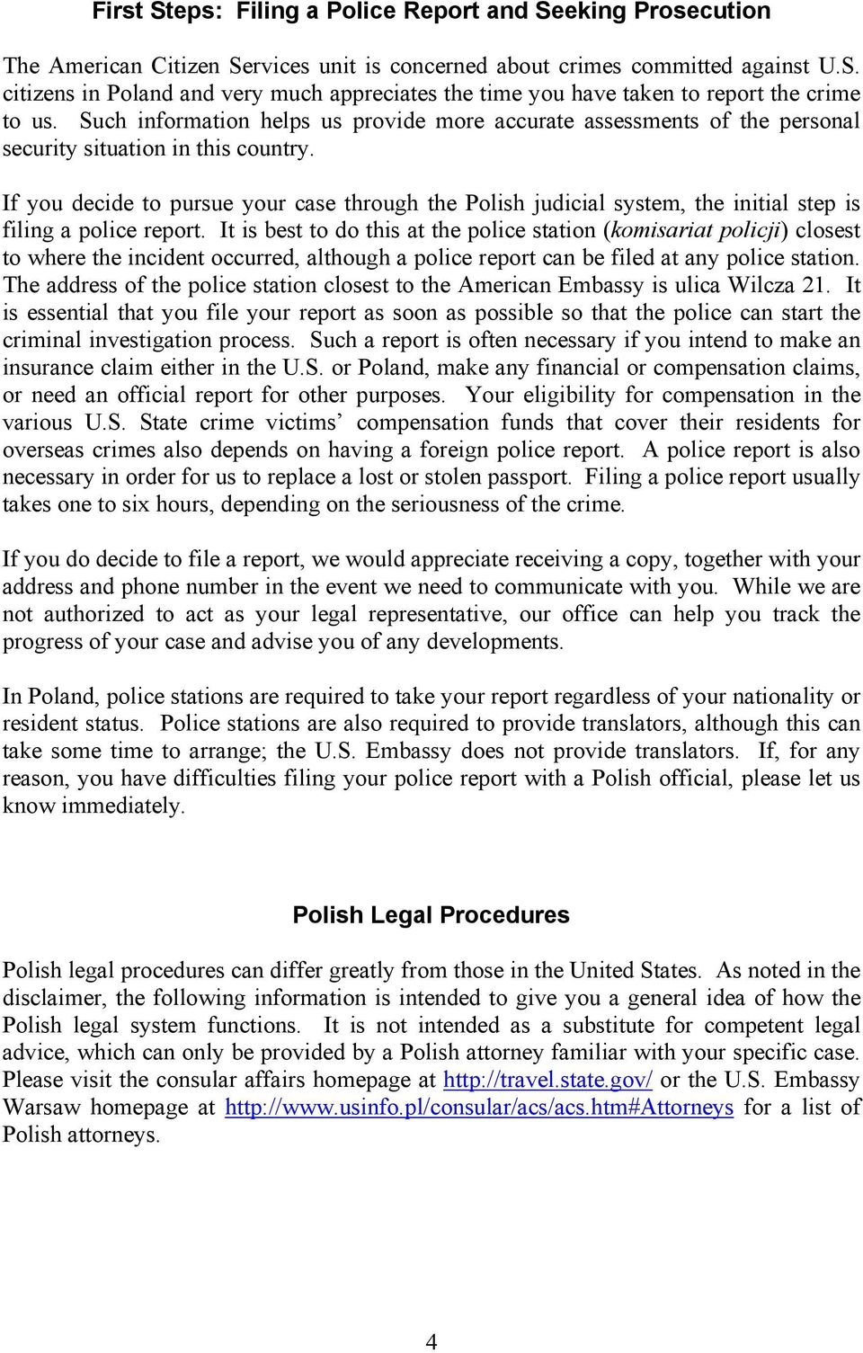 If you decide to pursue your case through the Polish judicial system, the initial step is filing a police report.