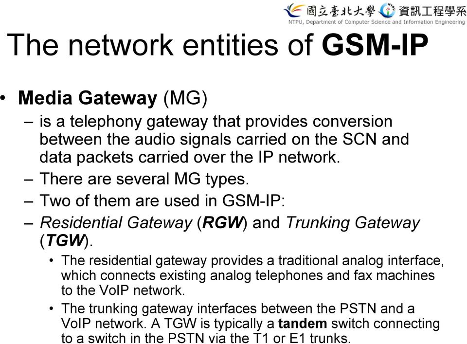 The residential gateway provides a traditional analog interface, which connects existing analog telephones and fax machines to the VoIP network.
