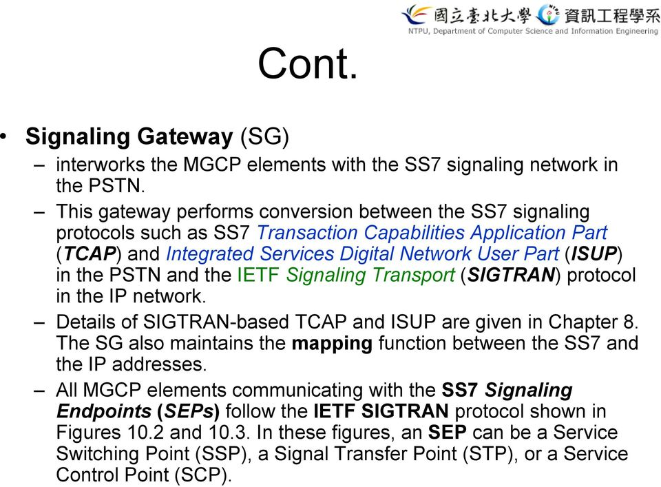 PSTN and the IETF Signaling Transport (SIGTRAN) protocol in the IP network. Details of SIGTRAN-based TCAP and ISUP are given in Chapter 8.