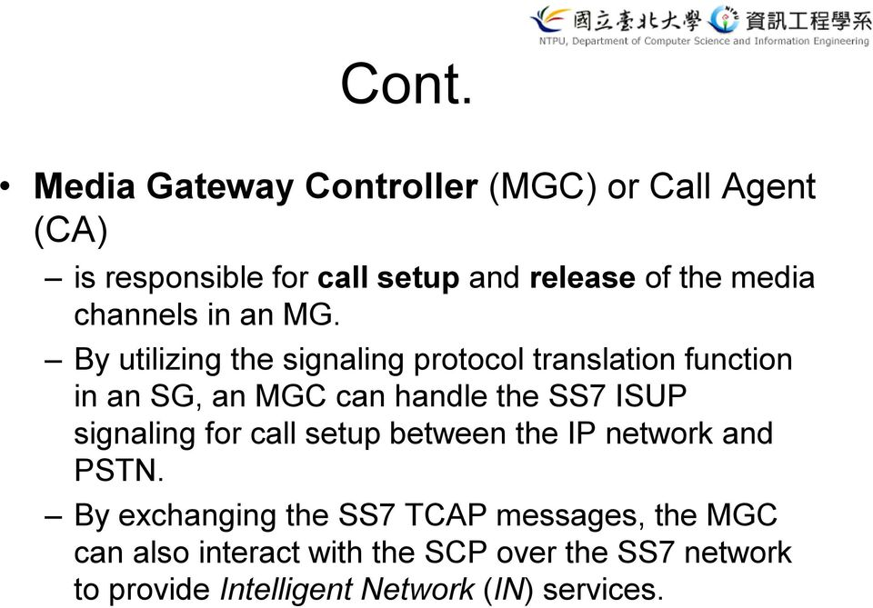 By utilizing the signaling protocol translation function in an SG, an MGC can handle the SS7 ISUP