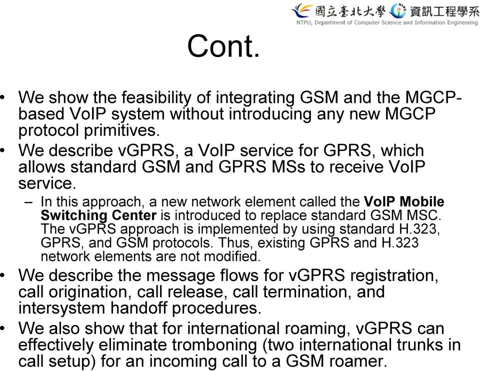 In this approach, a new network element called the VoIP Mobile Switching Center is introduced to replace standard GSM MSC. The vgprs approach is implemented by using standard H.