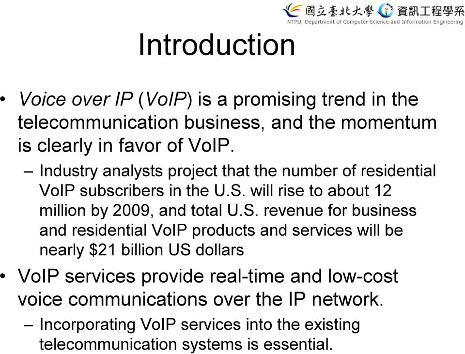 S. revenue for business and residential VoIP products and services will be nearly $21 billion US dollars VoIP services provide real-time