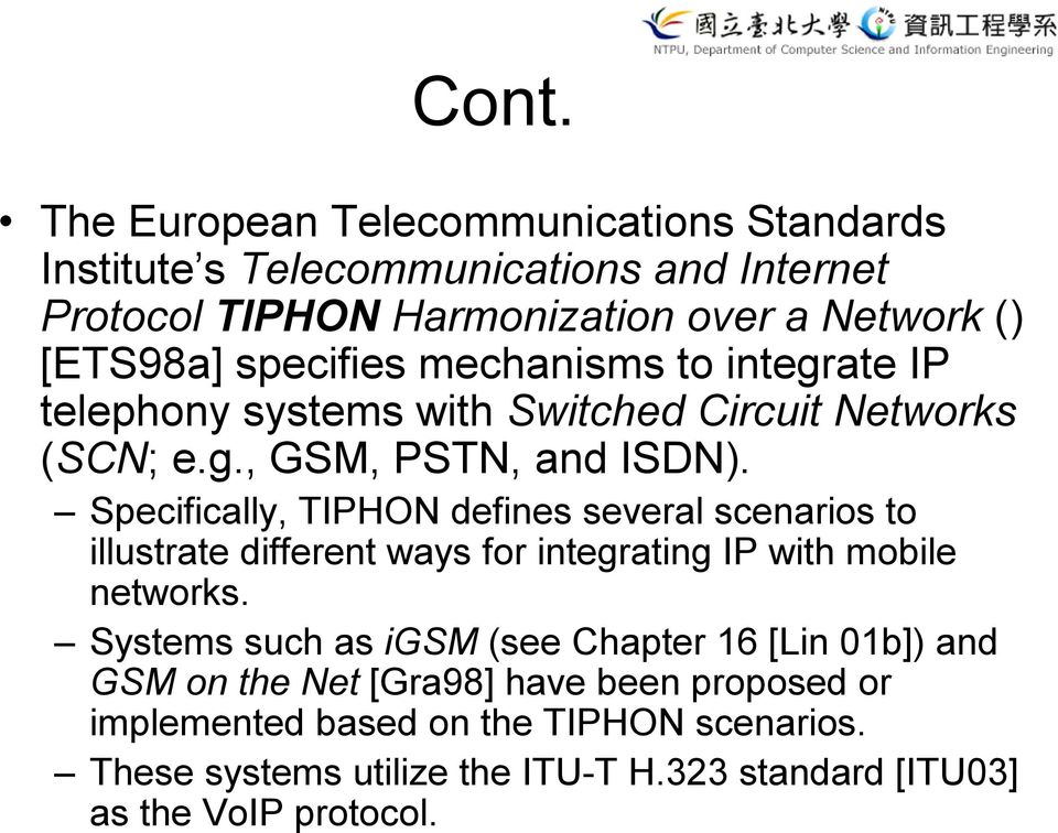 Specifically, TIPHON defines several scenarios to illustrate different ways for integrating IP with mobile networks.