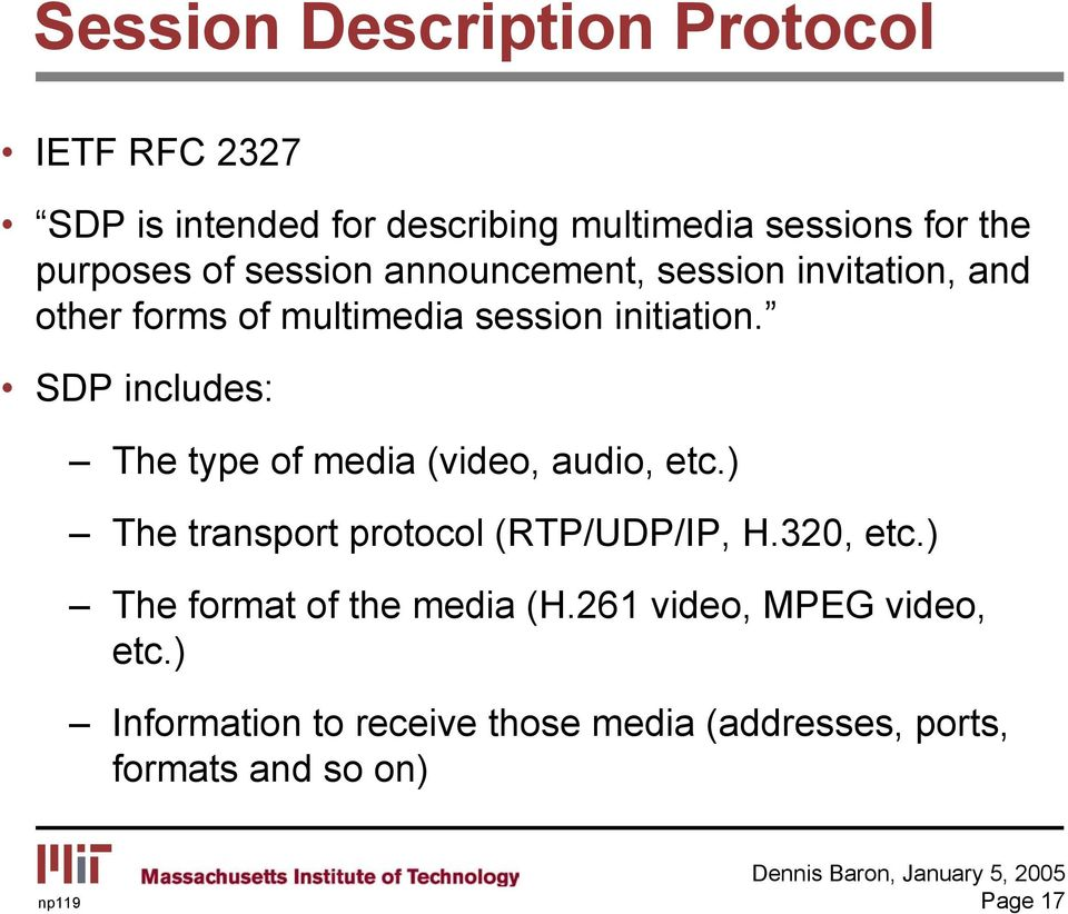 SDP includes: The type of media (video, audio, etc.) The transport protocol (RTP/UDP/IP, H.320, etc.