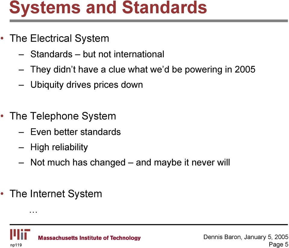 Ubiquity drives prices down The Telephone System Even better standards