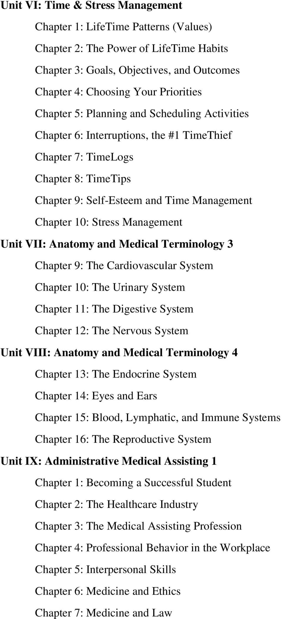 VII: Anatomy and Medical Terminology 3 Chapter 9: The Cardiovascular System Chapter 10: The Urinary System Chapter 11: The Digestive System Chapter 12: The Nervous System Unit VIII: Anatomy and