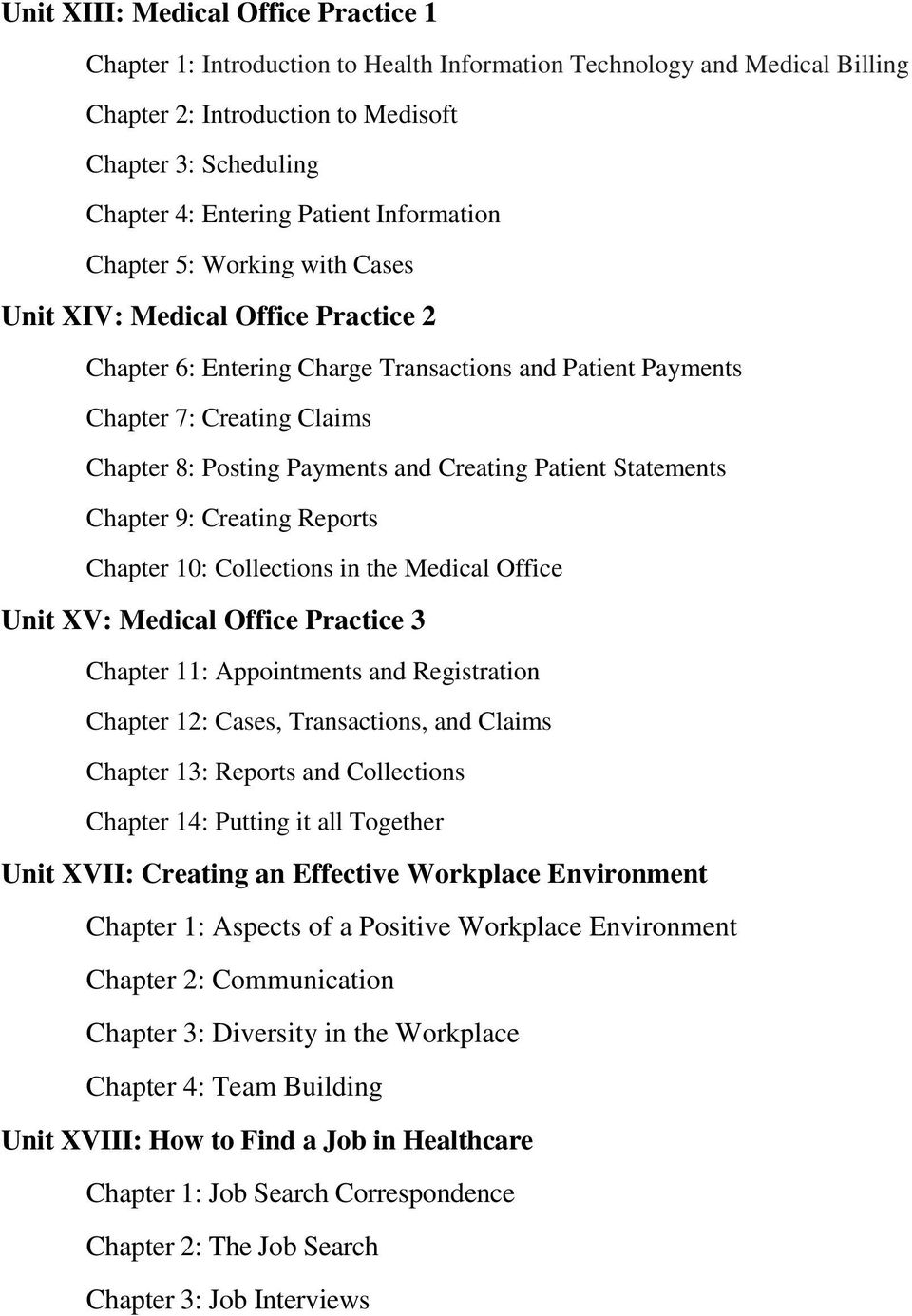 Creating Patient Statements Chapter 9: Creating Reports Chapter 10: Collections in the Medical Office Unit XV: Medical Office Practice 3 Chapter 11: Appointments and Registration Chapter 12: Cases,
