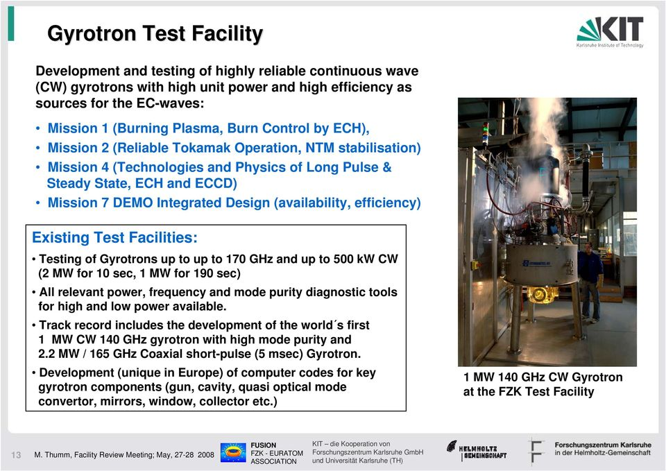 (availability, efficiency) Existing Test Facilities: Testing of Gyrotrons up to up to 170 GHz and up to 500 kw CW (2 MW for 10 sec, 1 MW for 190 sec) All relevant power, frequency and mode purity