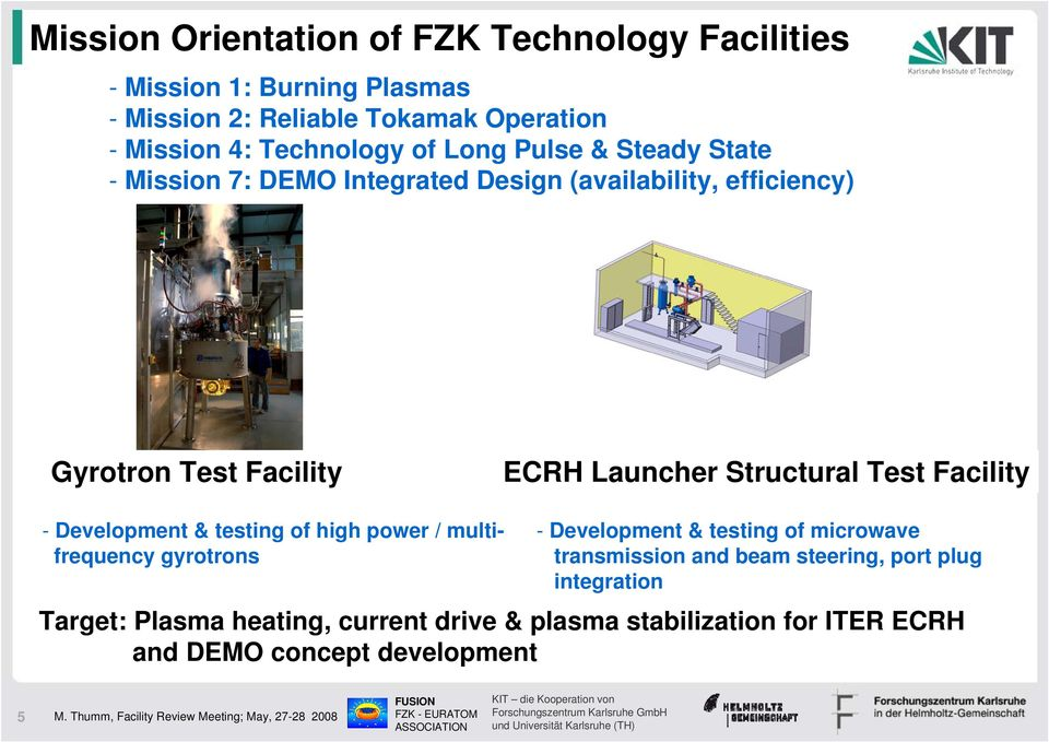 Structural Test Facility - Development & testing of high power / multifrequency gyrotrons - Development & testing of microwave transmission
