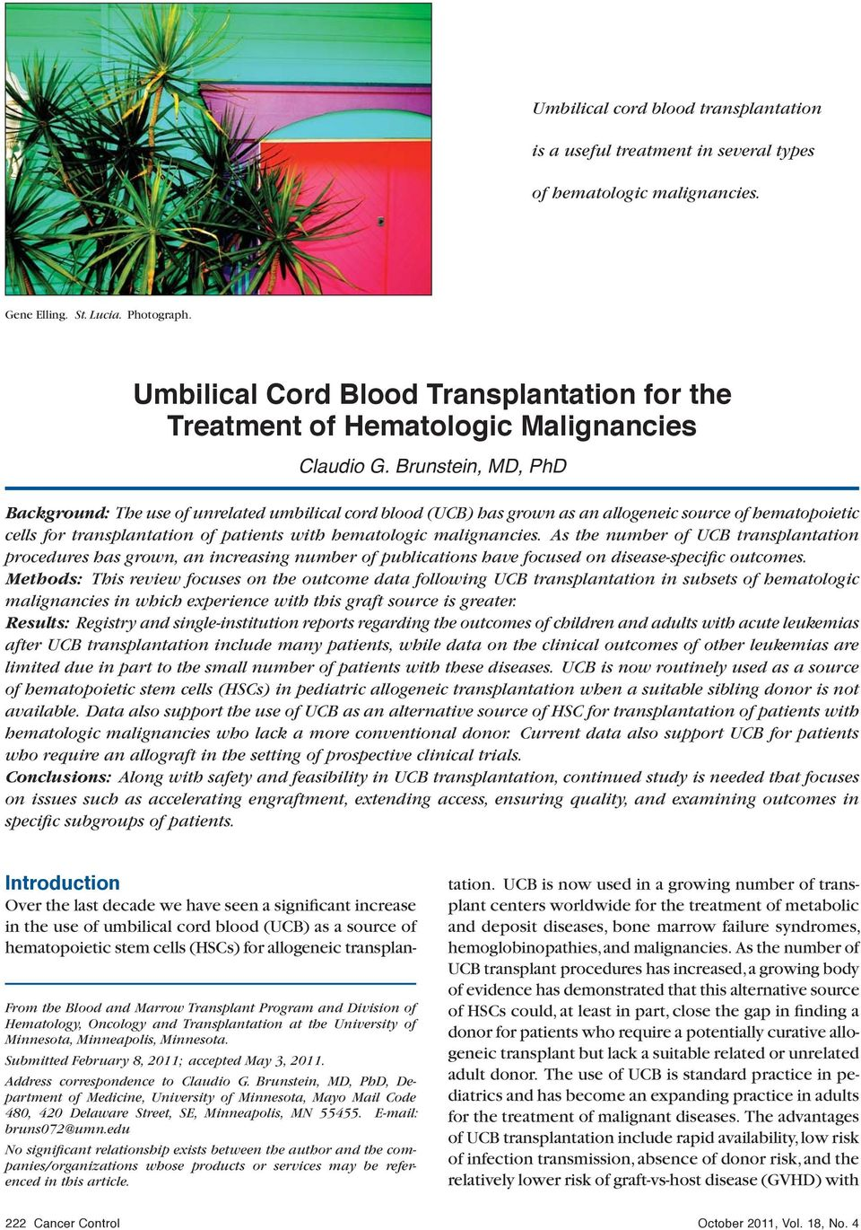 Brunstein, MD, PhD Background: The use of unrelated umbilical cord blood (UCB) has grown as an allogeneic source of hematopoietic cells for transplantation of patients with hematologic malignancies.