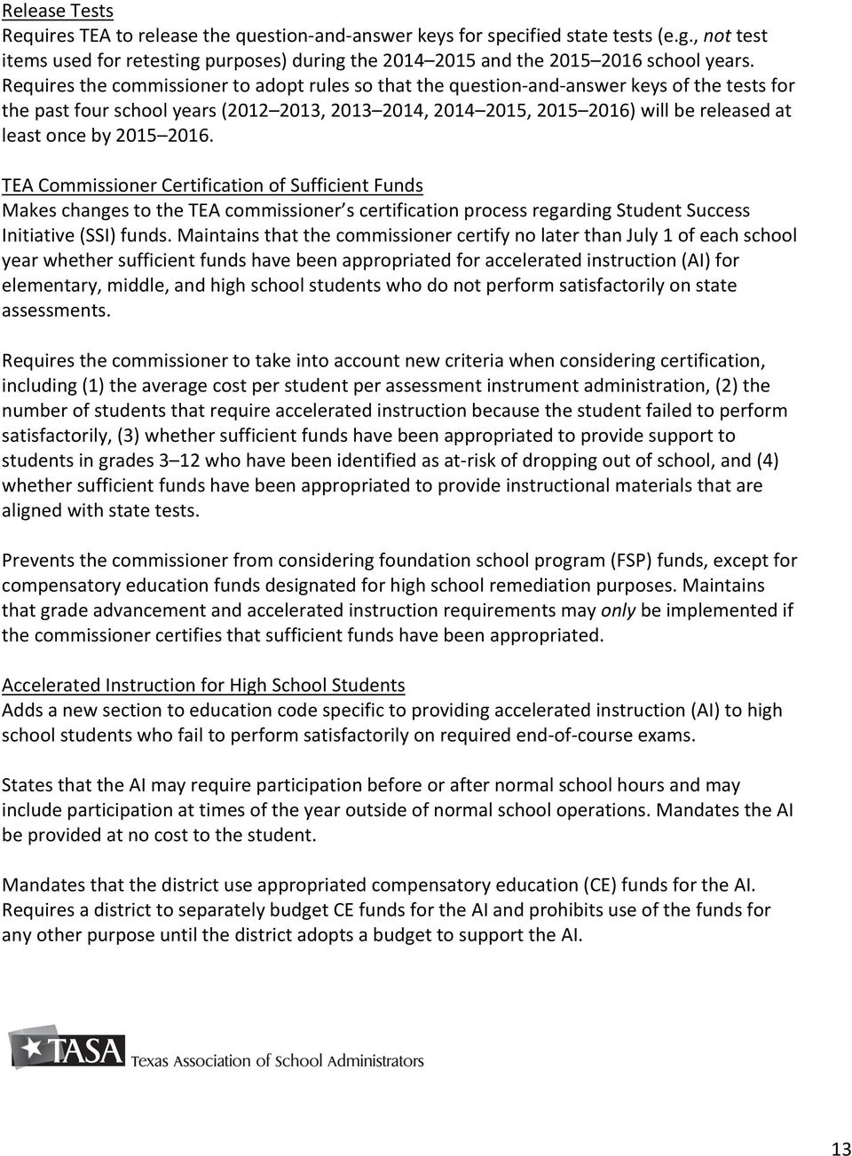 by 2015 2016. TEA Commissioner Certification of Sufficient Funds Makes changes to the TEA commissioner s certification process regarding Student Success Initiative (SSI) funds.