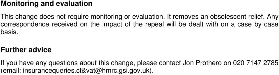Any correspondence received on the impact of the repeal will be dealt with on a case by case