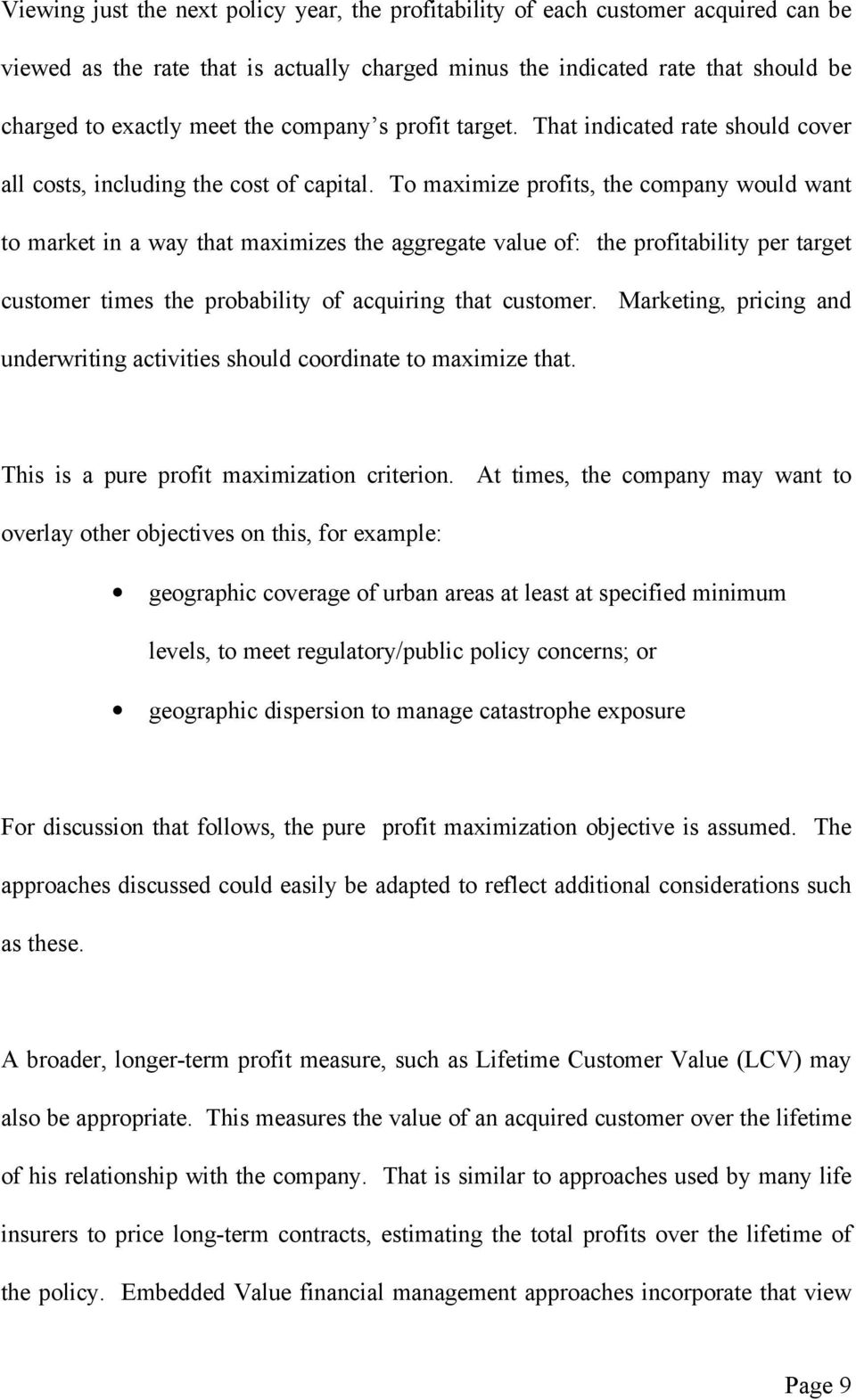 To maximize profits, the company would want to market in a way that maximizes the aggregate value of: the profitability per target customer times the probability of acquiring that customer.