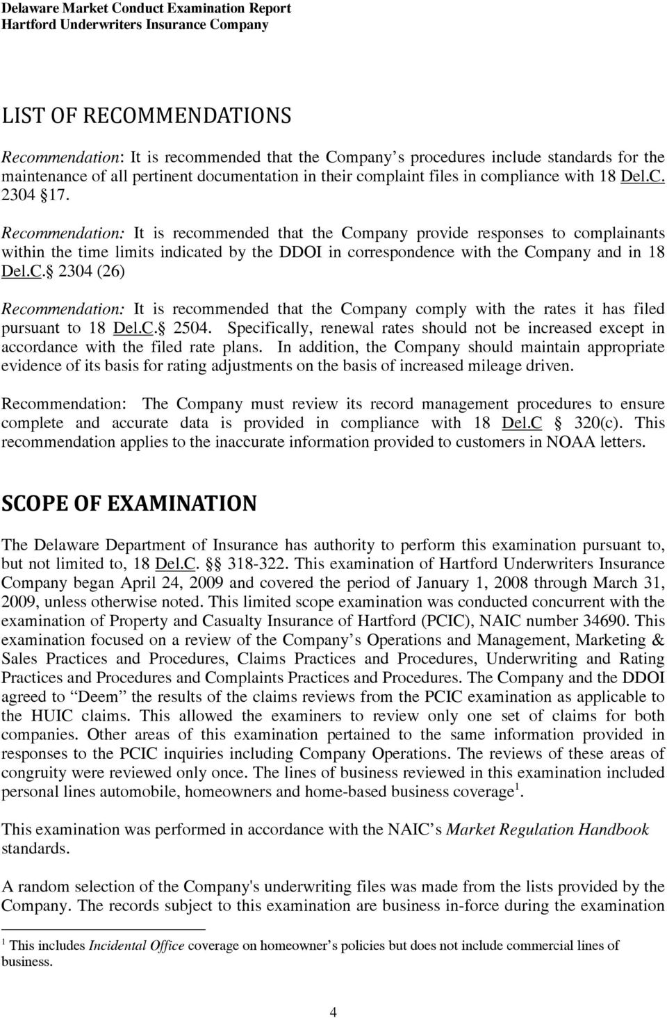 Recommendation: It is recommended that the Company provide responses to complainants within the time limits indicated by the DDOI in correspondence with the Company and in 18 Del.C. 2304 (26) Recommendation: It is recommended that the Company comply with the rates it has filed pursuant to 18 Del.