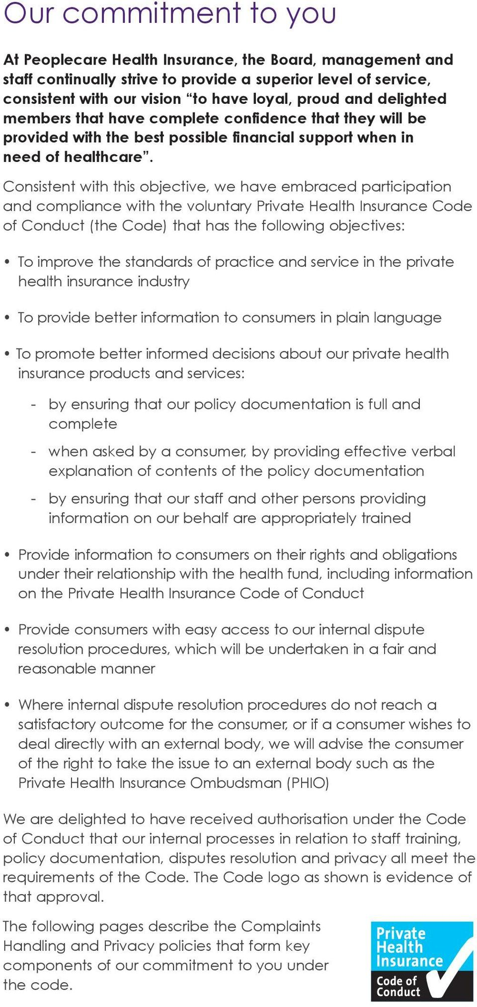 Consistent with this objective, we have embraced participation and compliance with the voluntary Private Health Insurance Code of Conduct (the Code) that has the following objectives: To improve the
