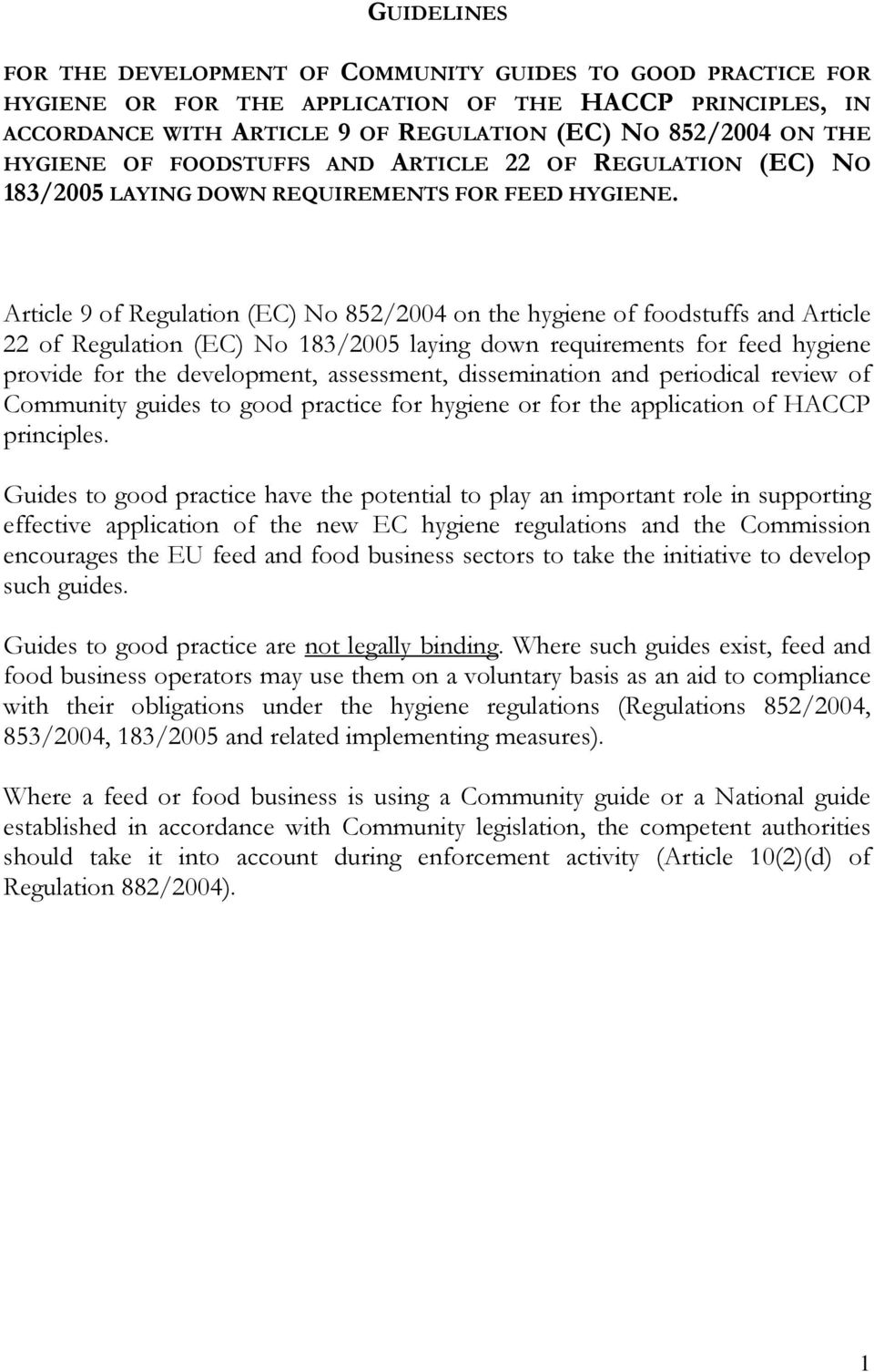 Article 9 of Regulation (EC) No 852/2004 on the hygiene of foodstuffs and Article 22 of Regulation (EC) No 183/2005 laying down requirements for feed hygiene provide for the development, assessment,