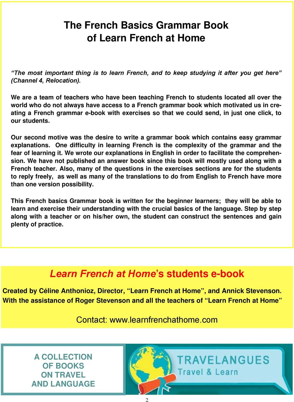 e-book with exercises so that we could send, in just one click, to our students. Our second motive was the desire to write a grammar book which contains easy grammar explanations.