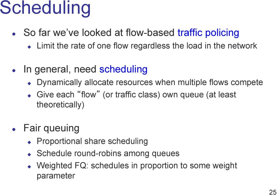 compete Give each flow (or traffic class) own queue (at least theoretically) Fair queuing Proportional