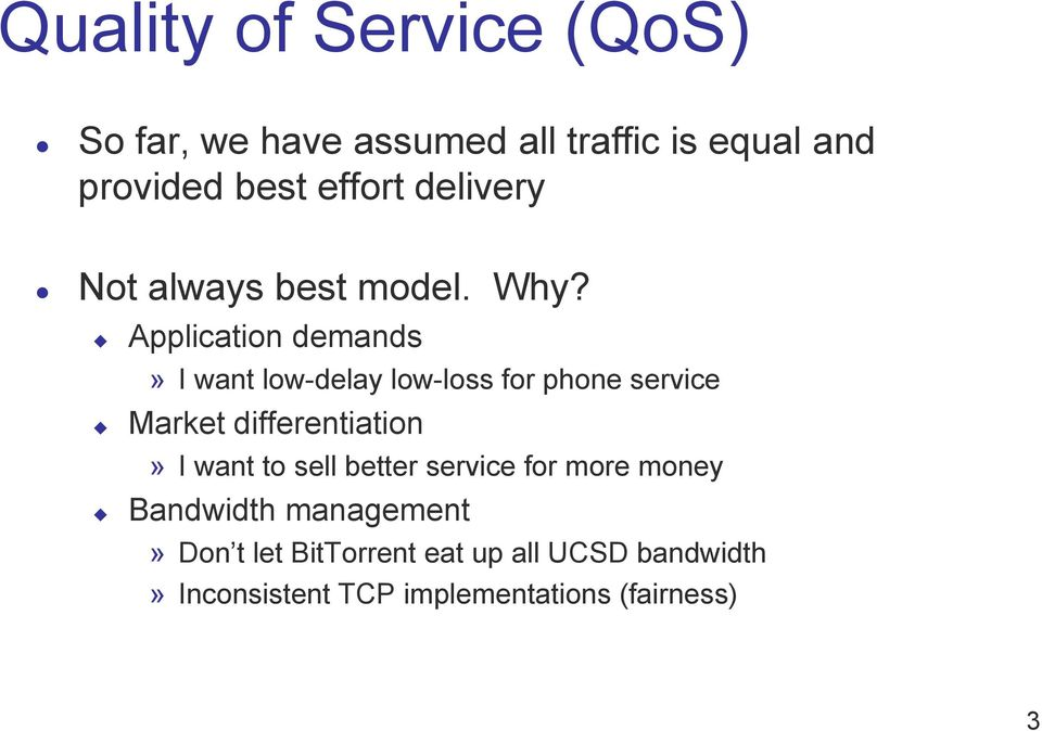 Application demands» I want low-delay low-loss for phone service Market differentiation» I want