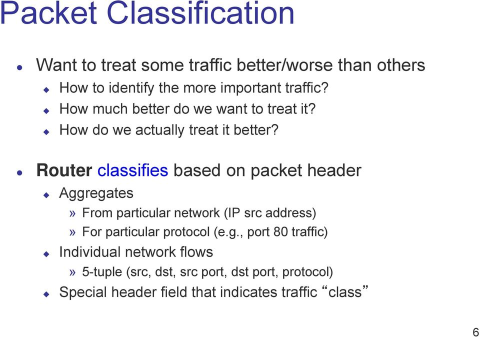 Router classifies based on packet header Aggregates» From particular network (IP src address)» For particular