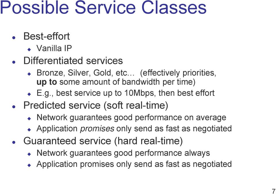 , best service up to 10Mbps, then best effort Predicted service (soft real-time) Network guarantees good performance on