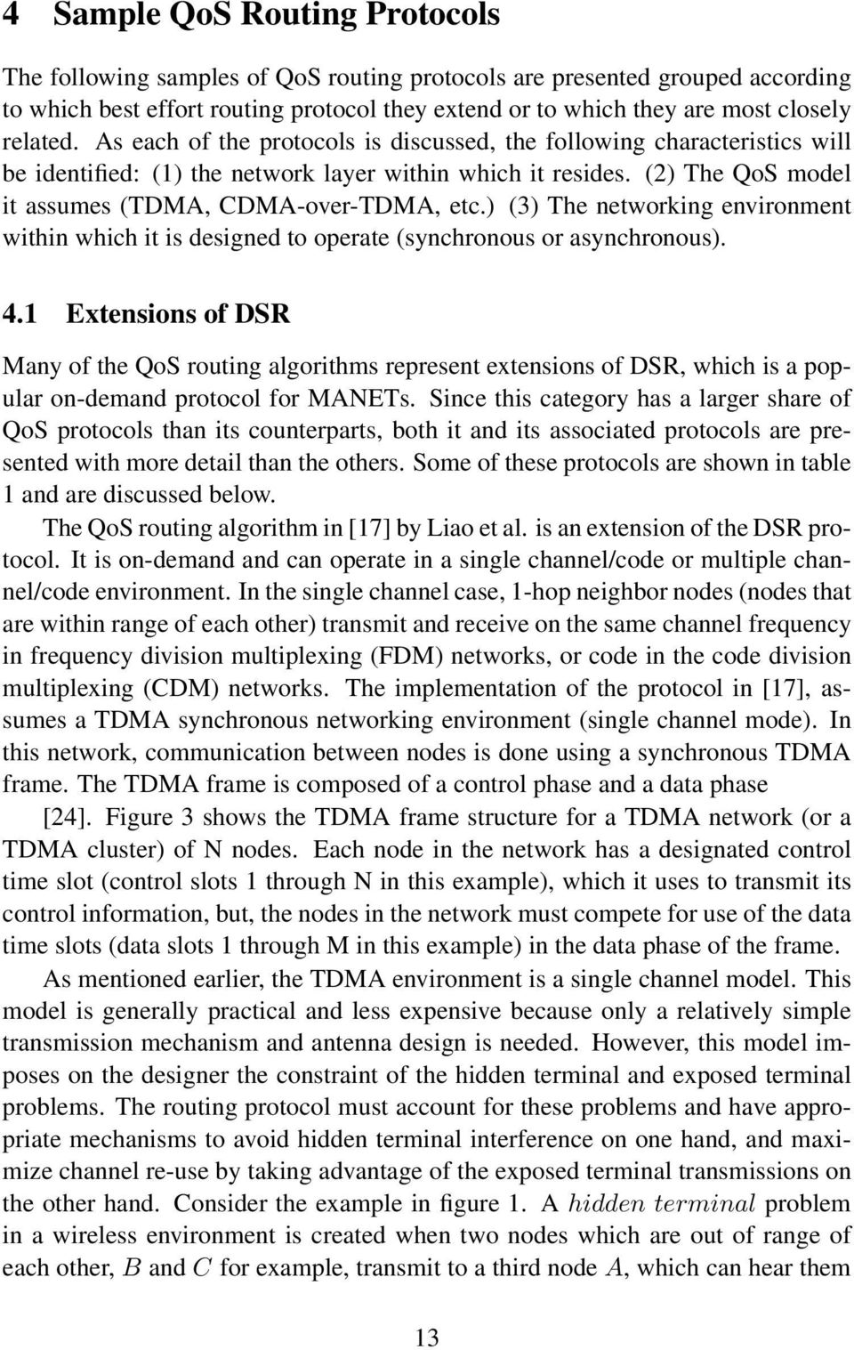 (2) The QoS model it assumes (TDMA, CDMA-over-TDMA, etc.) (3) The networking environment within which it is designed to operate (synchronous or asynchronous). 4.