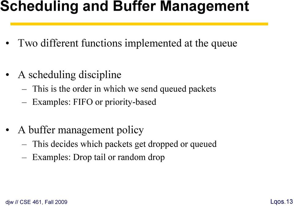 packets Examples: FIFO or priority-based A buffer management policy This