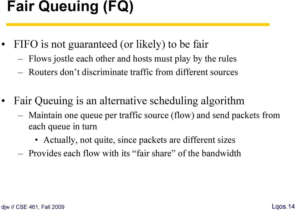 scheduling algorithm Maintain one queue per traffic source (flow) and send packets from each queue in turn