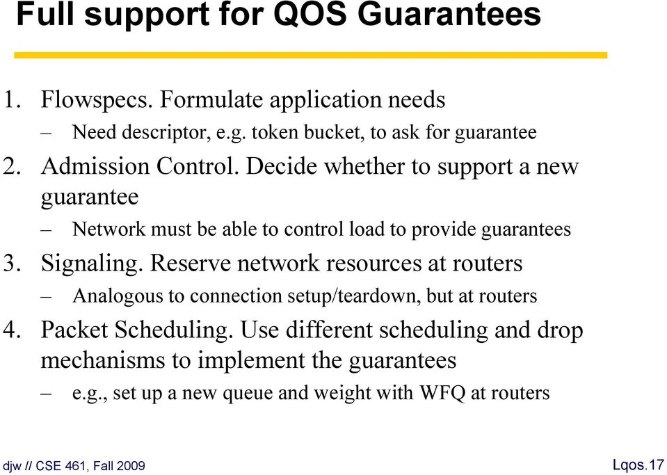 Decide whether to support a new guarantee Network must be able to control load to provide guarantees 3. Signaling.