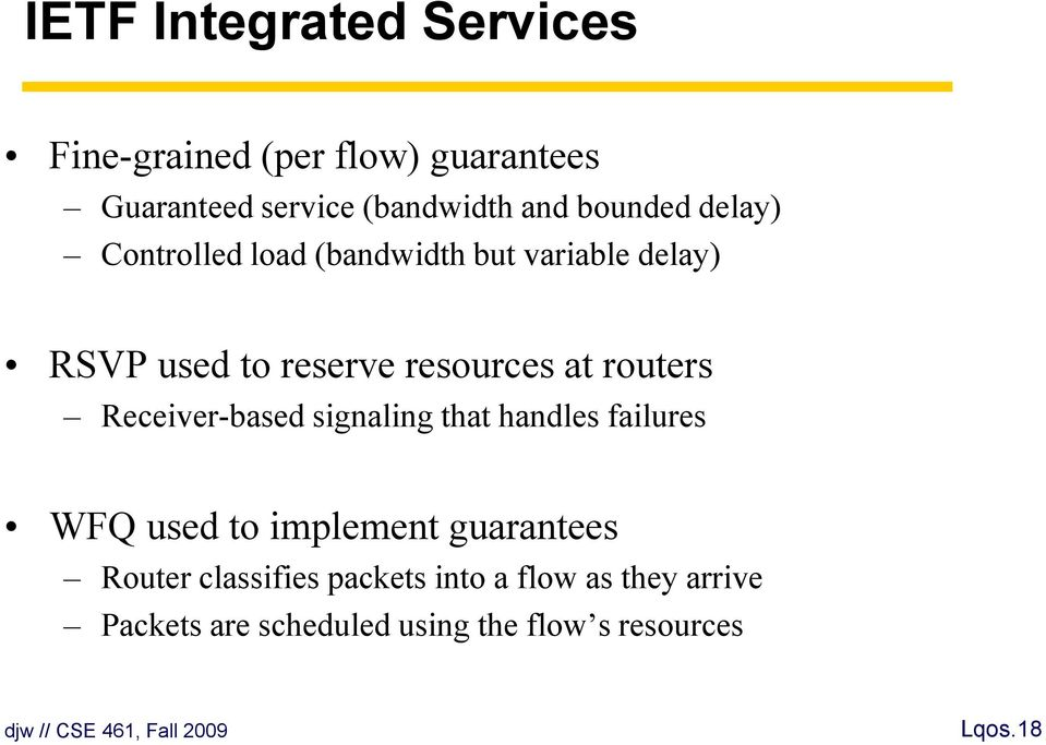 routers Receiver-based signaling that handles failures WFQ used to implement guarantees Router