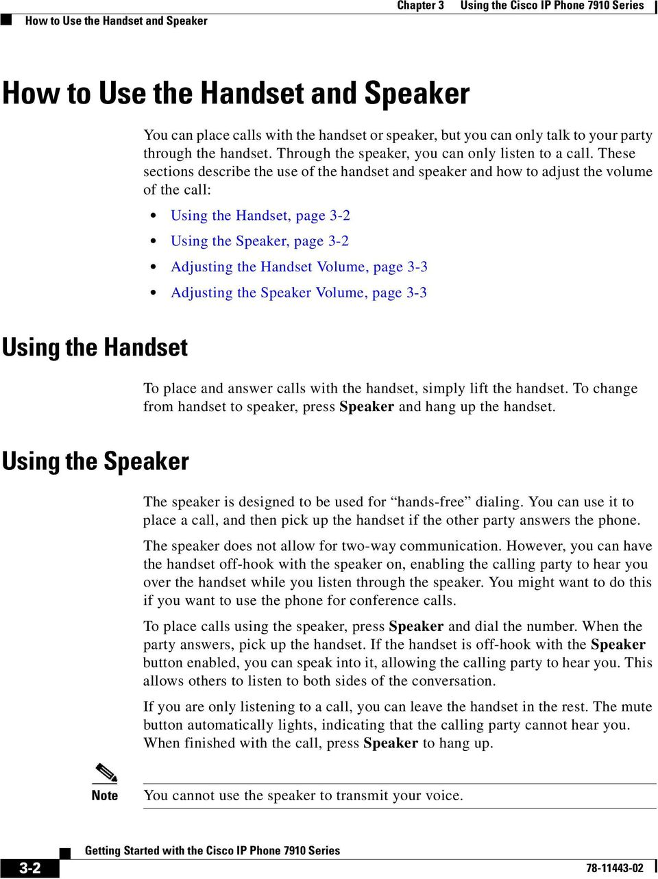These sections describe the use of the handset and speaker and how to adjust the volume of the call: Using the Handset, page 3-2 Using the Speaker, page 3-2 Adjusting the Handset Volume, page 3-3