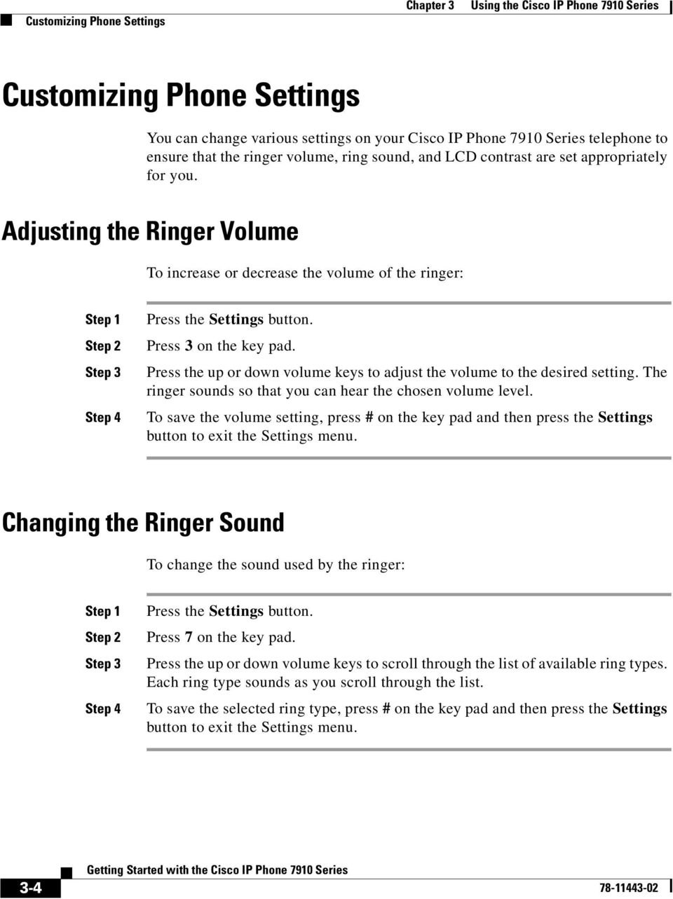 Adjusting the Ringer Volume To increase or decrease the volume of the ringer: Step 1 Step 2 Step 3 Step 4 Press the Settings button. Press 3 on the key pad.