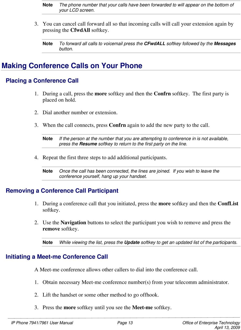To forward all calls to voicemail press the CFwdALL softkey followed by the Messages button. Making Conference Calls on Your Phone Placing a Conference Call 1.