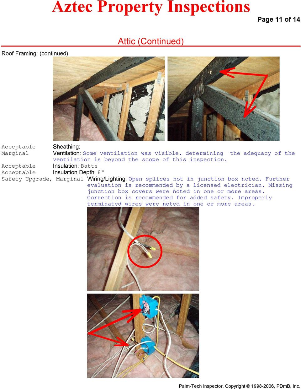 "Insulation: Batts Insulation Depth: 8"" Safety Upgrade, Marginal Wiring/Lighting: Open splices not in junction box noted."