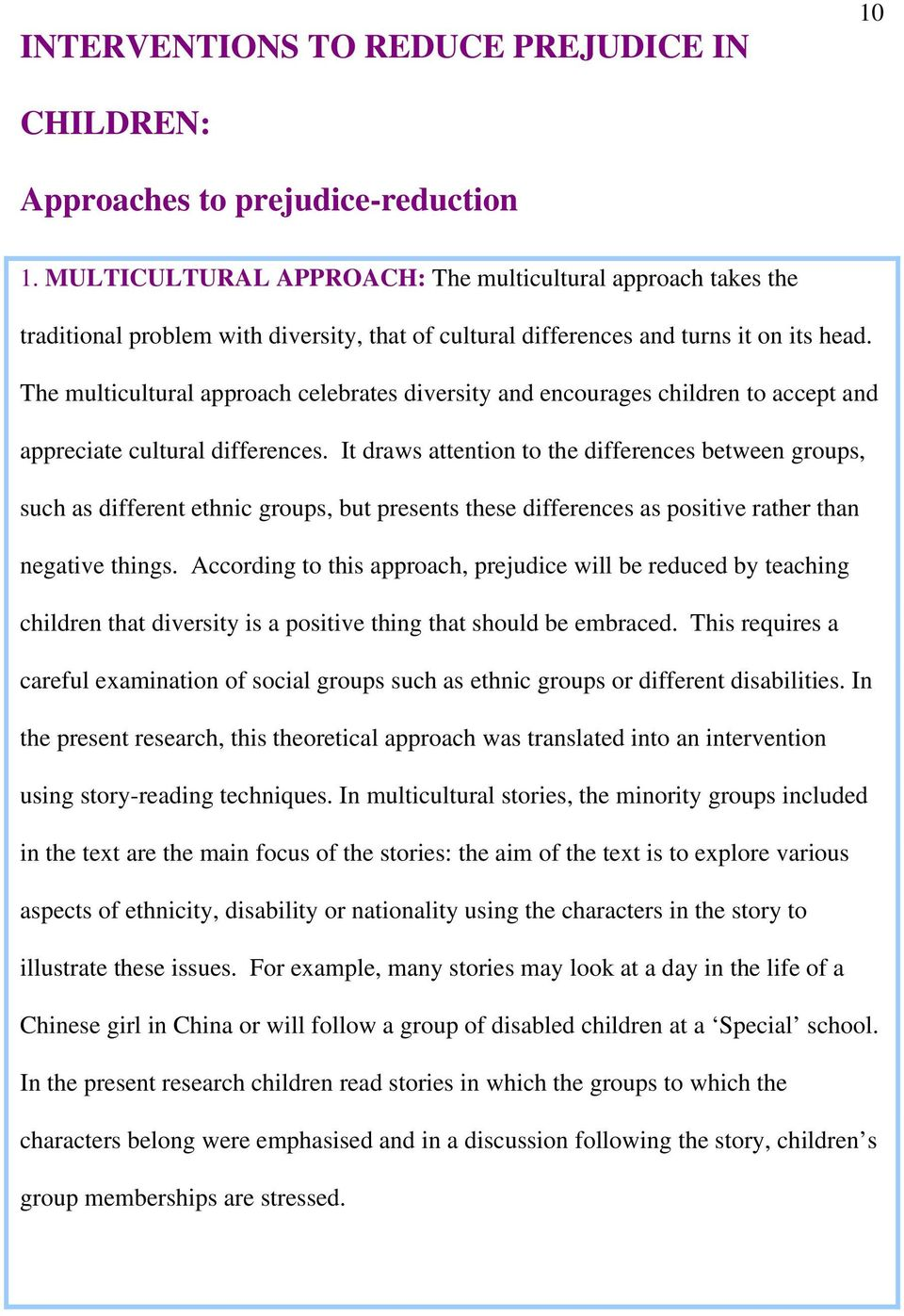The multicultural approach celebrates diversity and encourages children to accept and appreciate cultural differences.