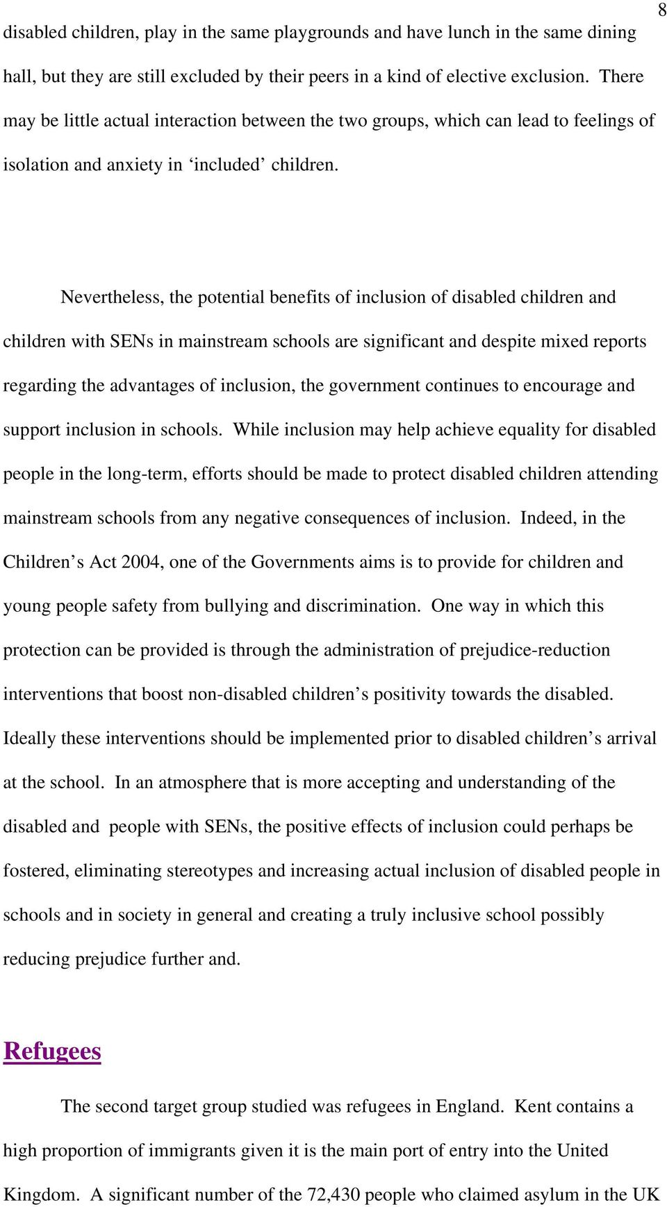 Nevertheless, the potential benefits of inclusion of disabled children and children with SENs in mainstream schools are significant and despite mixed reports regarding the advantages of inclusion,