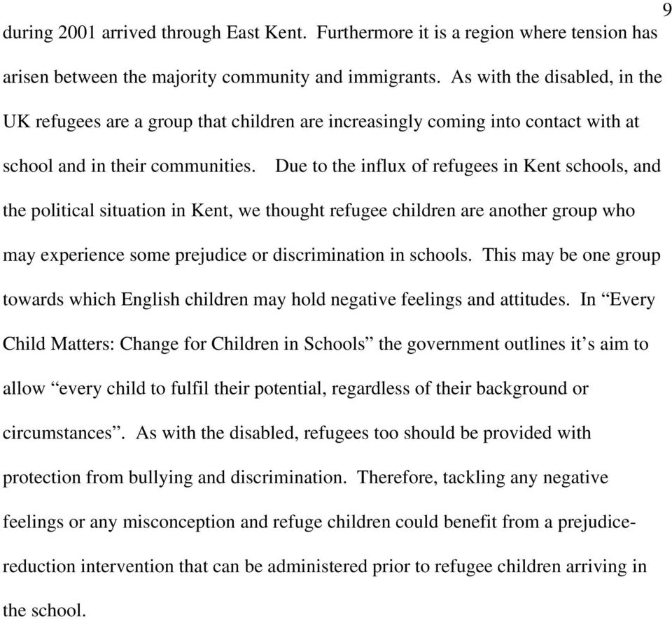 Due to the influx of refugees in Kent schools, and the political situation in Kent, we thought refugee children are another group who may experience some prejudice or discrimination in schools.