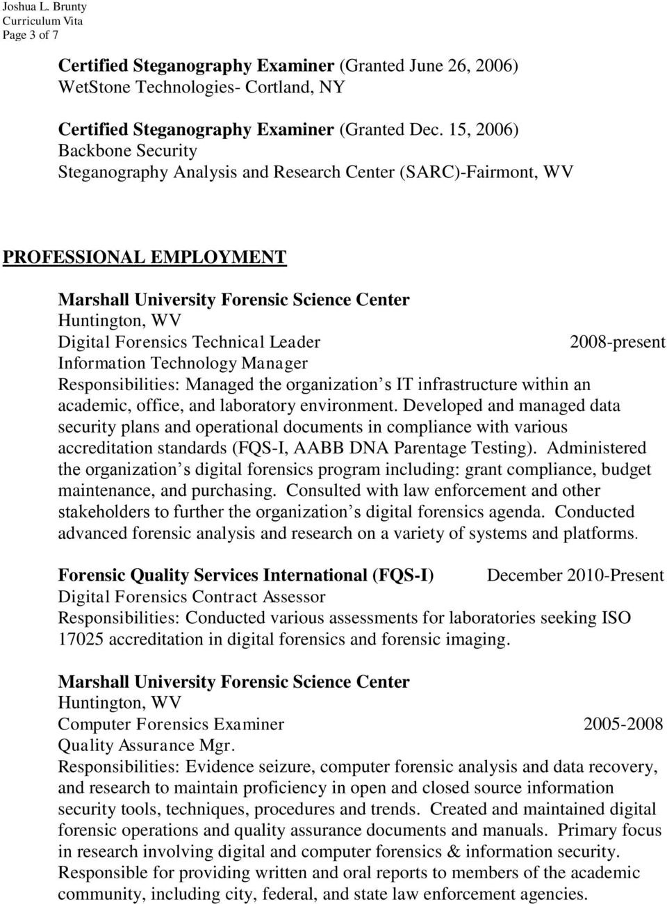 2008-present Information Technology Manager Responsibilities: Managed the organization s IT infrastructure within an academic, office, and laboratory environment.