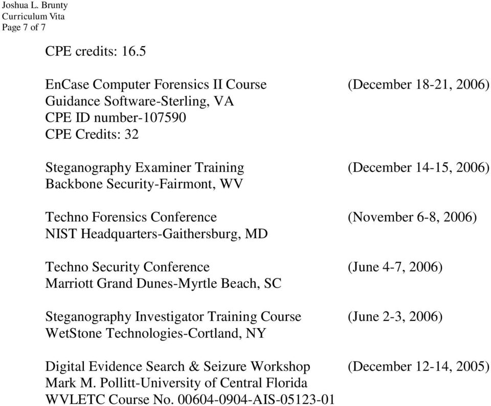 (December 14-15, 2006) Backbone Security-Fairmont, WV Techno Forensics Conference (November 6-8, 2006) NIST Headquarters-Gaithersburg, MD Techno Security