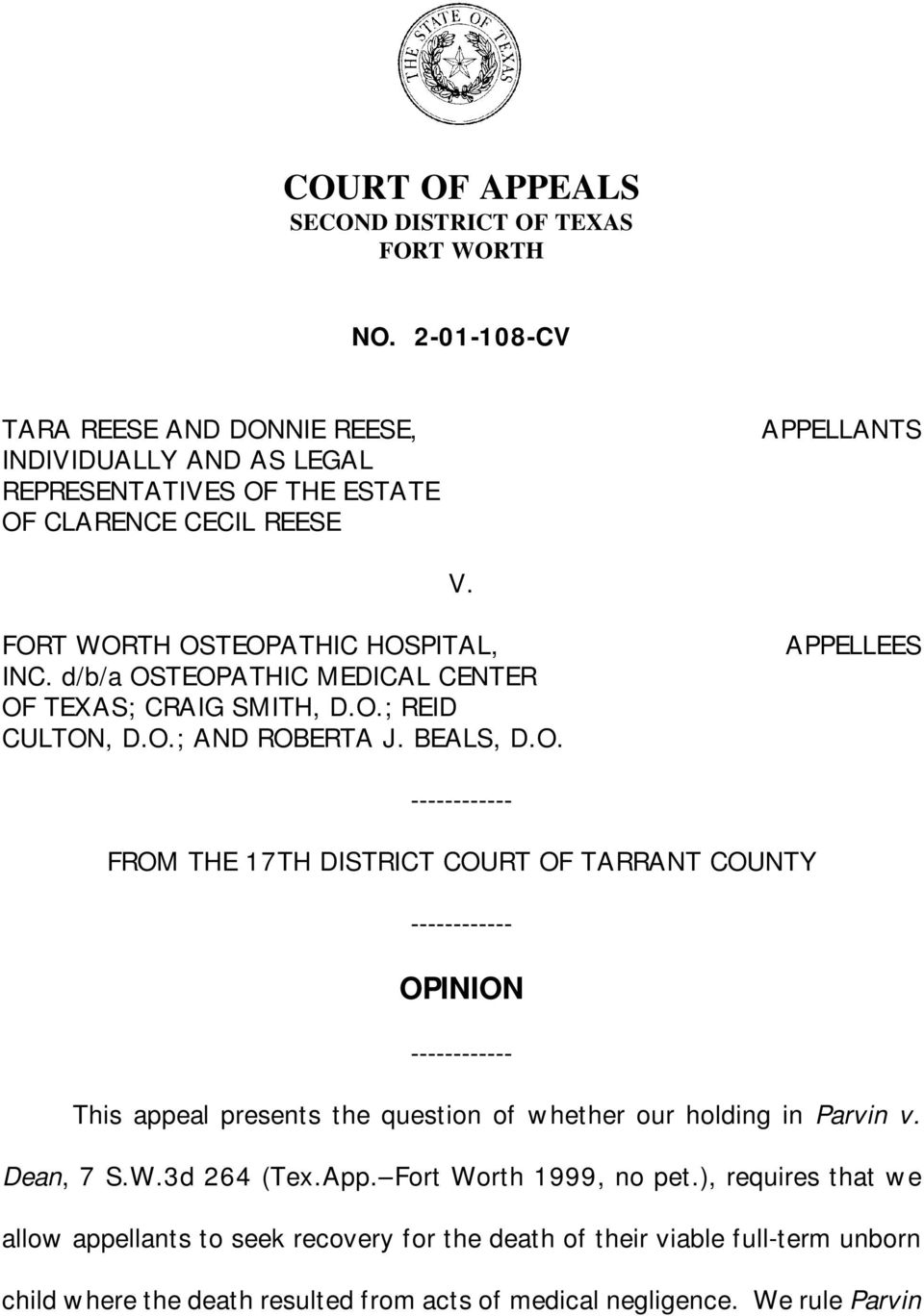 d/b/a OSTEOPATHIC MEDICAL CENTER OF TEXAS; CRAIG SMITH, D.O.; REID CULTON, D.O.; AND ROBERTA J. BEALS, D.O. APPELLEES ------------ FROM THE 17TH DISTRICT COURT OF TARRANT COUNTY ------------ OPINION ------------ This appeal presents the question of whether our holding in Parvin v.