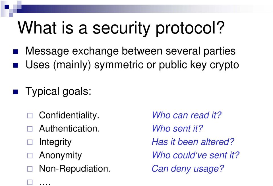 public key crypto Typical goals: Confidentiality. Who can read it?