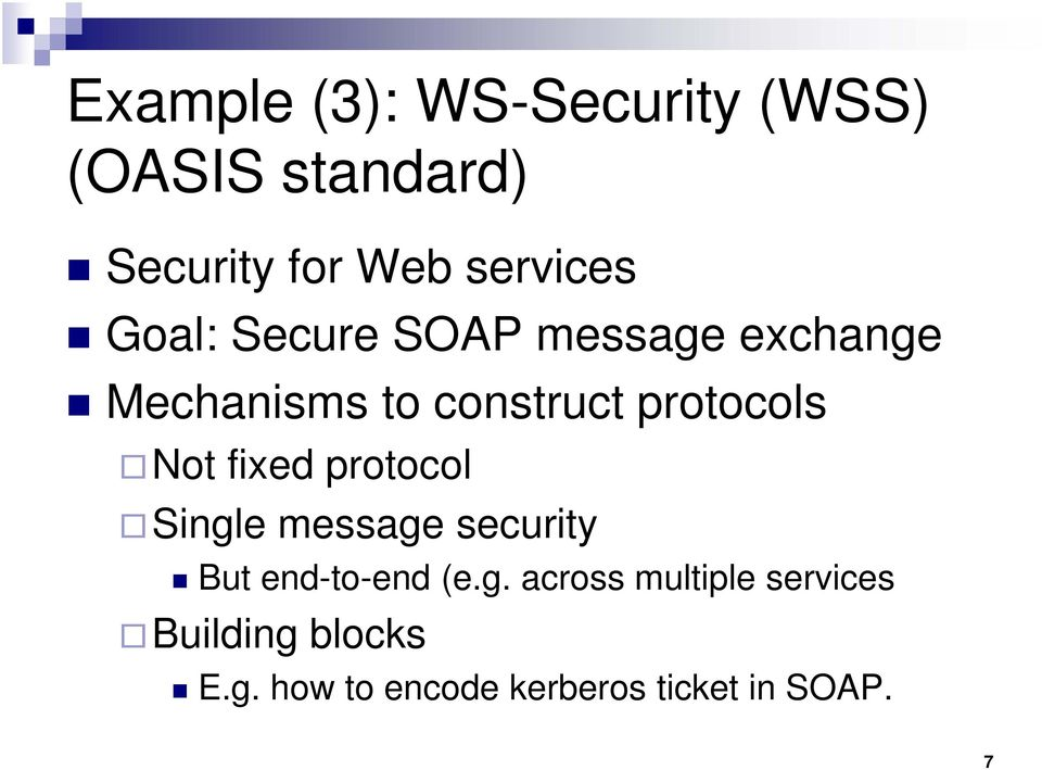 fixed protocol Single message security But end-to-end (e.g. across multiple services Building blocks E.