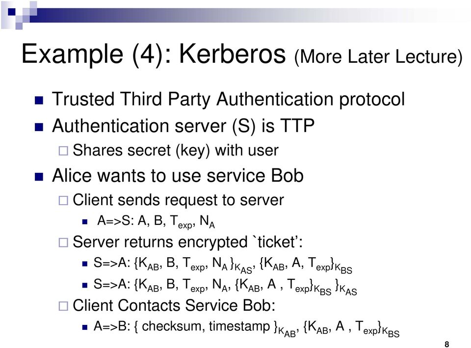 A Server returns encrypted `ticket : S=>A: {K AB, B, T exp, N A } KAS, {K AB, A, T exp } KBS S=>A: {K AB, B, T exp, N