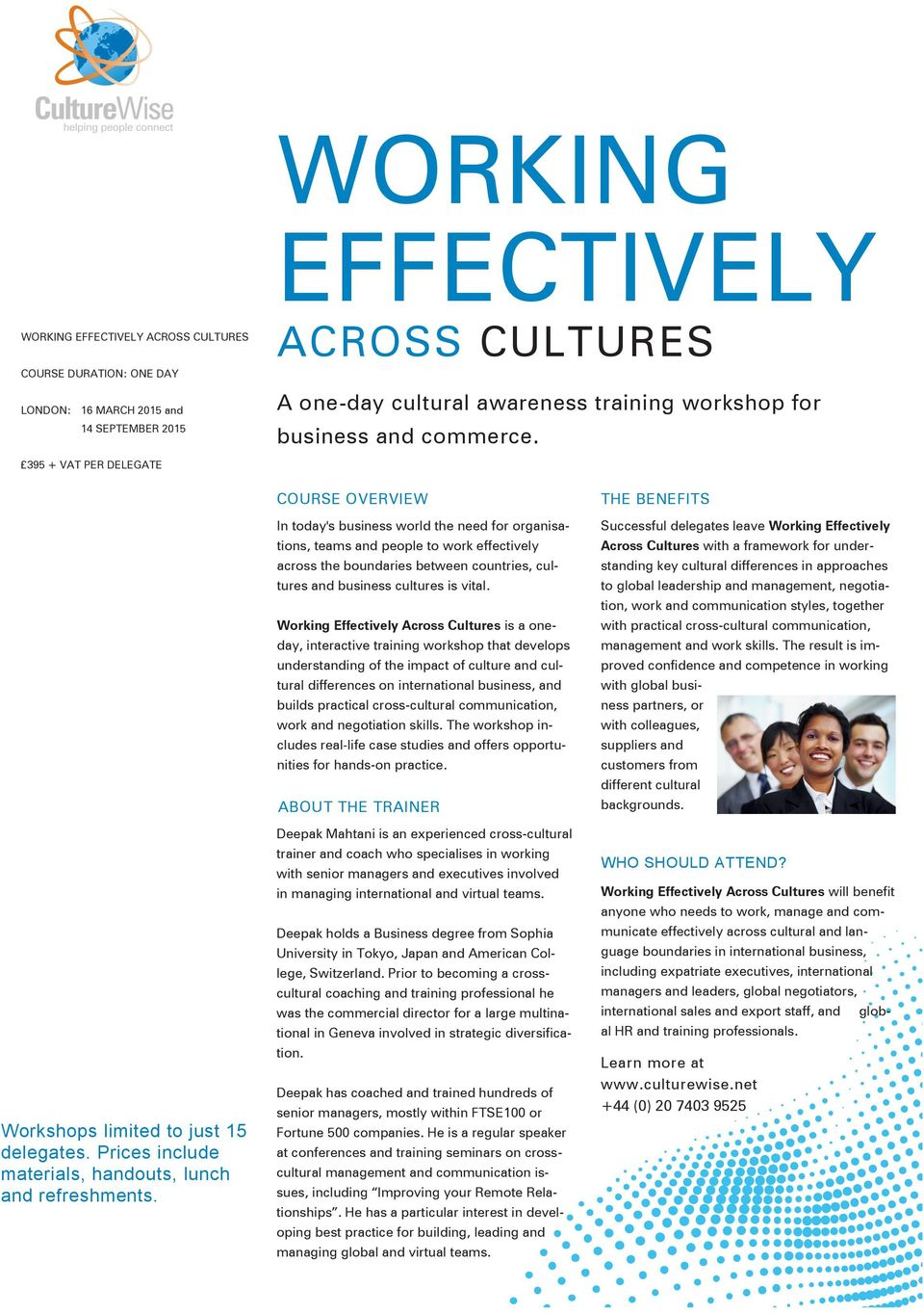 COURSE OVERVIEW In today's business world the need for organisations, teams and people to work effectively across the boundaries between countries, cultures and business cultures is vital.