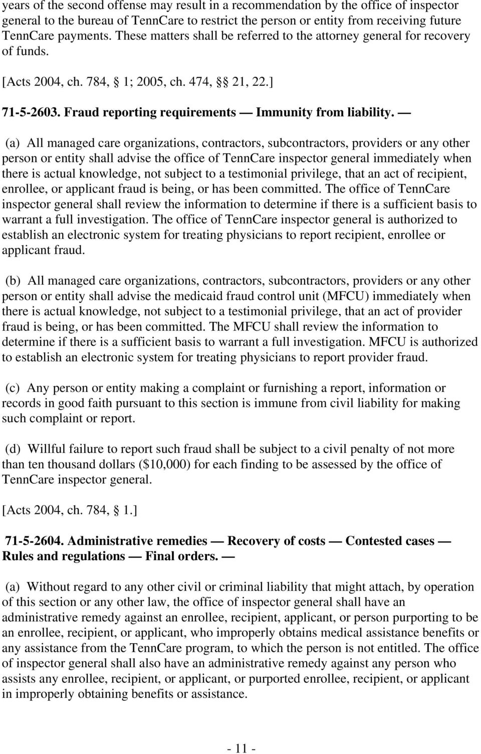 (a) All managed care organizations, contractors, subcontractors, providers or any other person or entity shall advise the office of TennCare inspector general immediately when there is actual